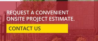 REQUEST A CONVENIENT ONSITE PROJECT ESTIMATE | CONTACT US